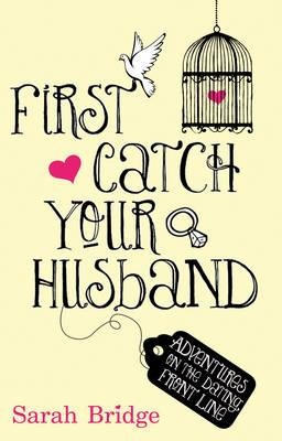 First Catch Your Husband by Sarah Bridge